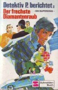 Detektiv P. berichtet: Der frechste Diamantenraub - Buch