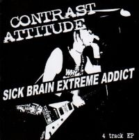 Contrast Attitude - sick brain extreme addict - 4 track EP